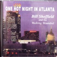 Bill Sheffield & the Walking Wounded CD – One Hot Night Live in Atlanta (Dave Saunders on Bass)