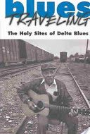 Blues Travelling – The Holy Sites of Delta Blues – Book by Steve Cheseborough